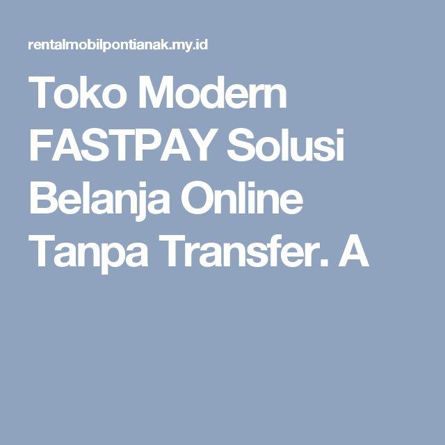Toko Modern FASTPAY Solusi Belanja Online Tanpa Transfer. A