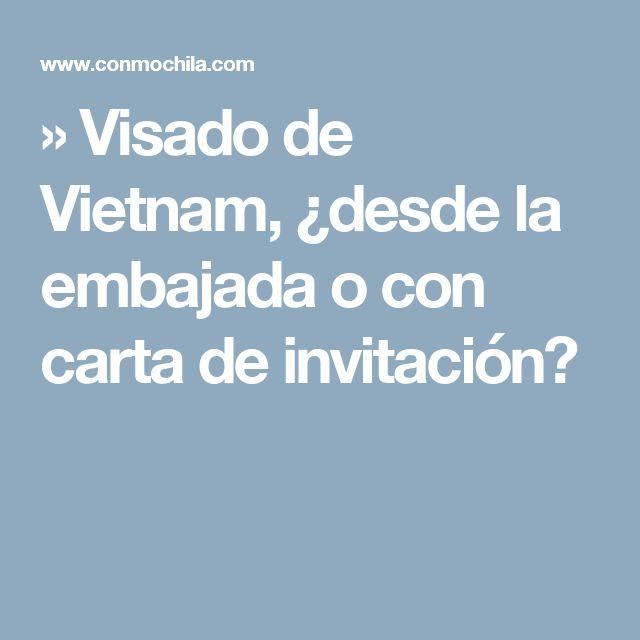 » Visado de Vietnam, ¿desde la embajada o con carta de invitación?