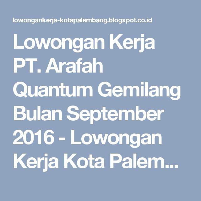 Lowongan Kerja PT. Arafah Quantum Gemilang Bulan September 2016 - Lowongan Kerja Kota Palembang Terbaru