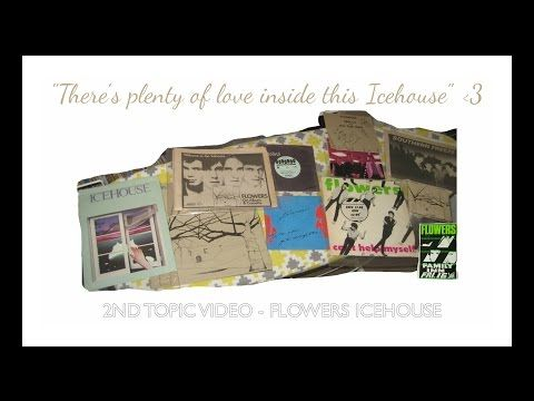 2nd TOPIC VIDEO - FLOWERS ICEHOUSE - YouTube