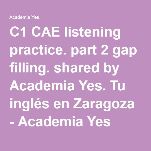 C1 CAE listening practice. part 2 gap filling. shared by Academia Yes. Tu inglés en Zaragoza - Academia Yes