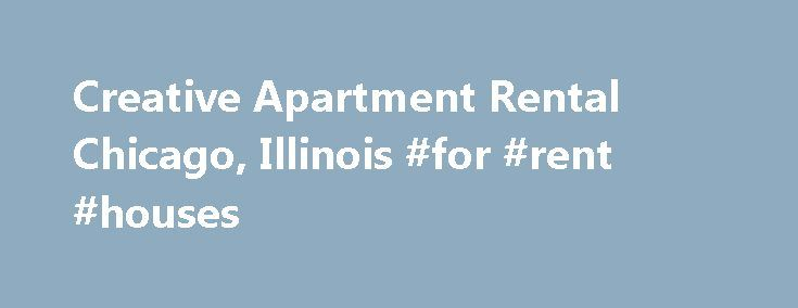 Creative Apartment Rental Chicago, Illinois #for #rent #houses http://apartment.remmont.com/creative-apartment-rental-chicago-illinois-for-rent-houses/  #apartment rental # Welcome to Creative Apartment Rental site – – Now available. Sell your home. Use the Realtors MLS. Just $450.00. Now you can sell your home 'by owner' and have it listed in the Realtors Multiple Listing Service as well. By putting your home on the MLS, you have access to over 45,000 Continue Reading
