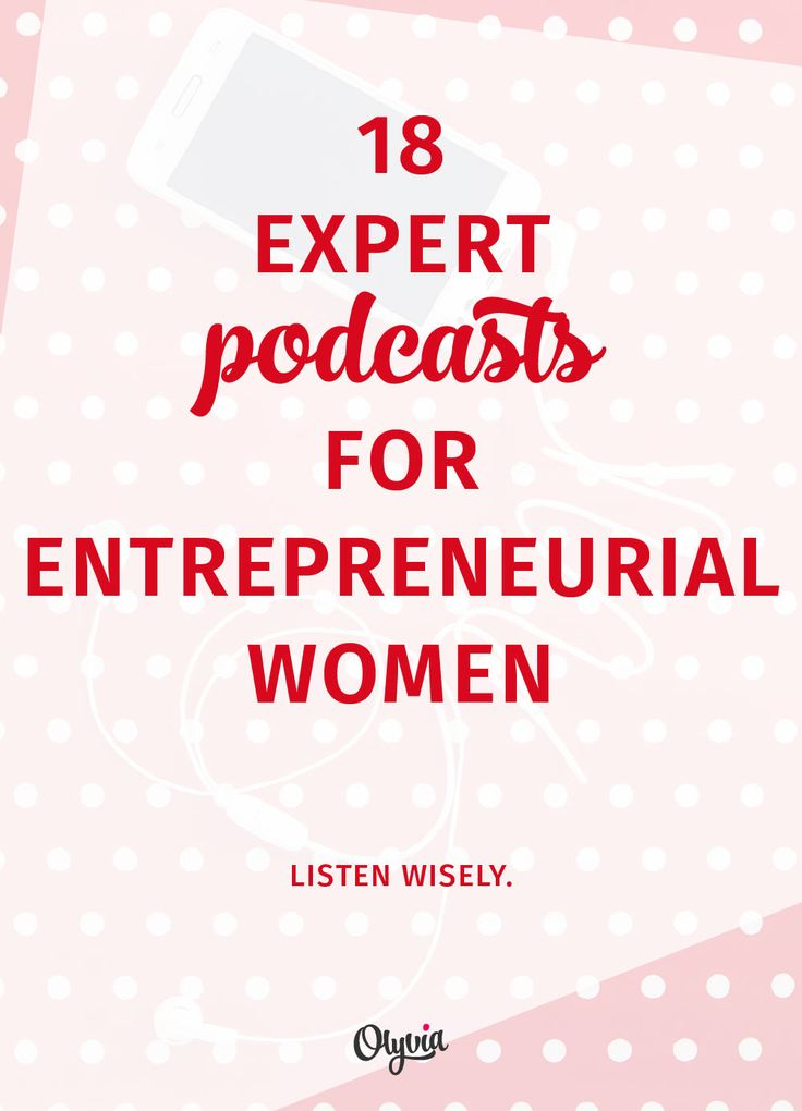 18 expert podcasts for women entrepreneurs. You should be listening to these!