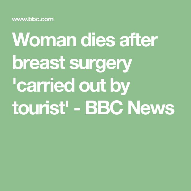 Woman dies after breast surgery 'carried out by tourist' - BBC News