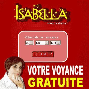 Isabella voyance gratuite Votre Voyance Gratuite   horoscope gratuit   astrologie   Isabella Voyante cartomancienne. « Je vous offre votre voyance GRATUITE » Qu'il s'agisse d'Argent, d'Amour, de malchance ou autre, Découvrez ici ce que Isabella peut faire pour vous aujourd'hui. « Connaître votre avenir, je peux vous y aider GRATUITEMENT »