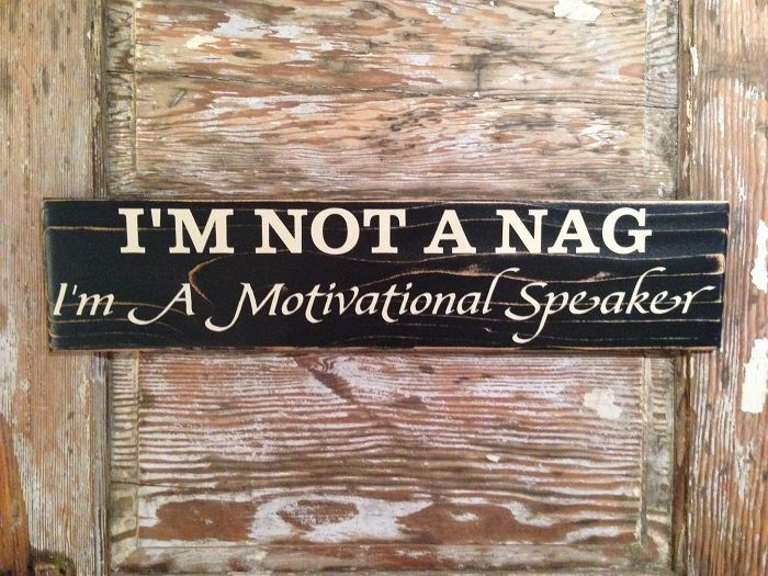 I'm Not A Nag.  I'm A Motivational Speaker.  Funny Wood Sign