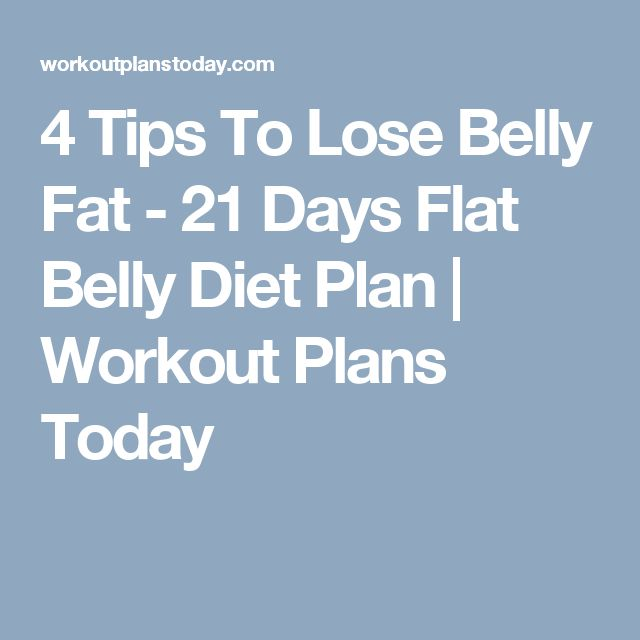 4 Tips To Lose Belly Fat - 21 Days Flat Belly Diet Plan | Workout Plans Today