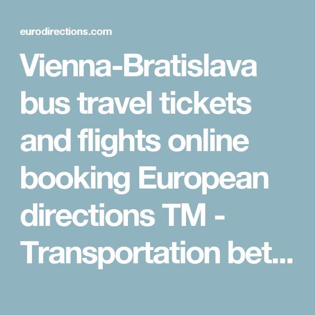 Vienna-Bratislava bus journey tickets and flights on-line reserving European instructions TM – Transportation between European cities