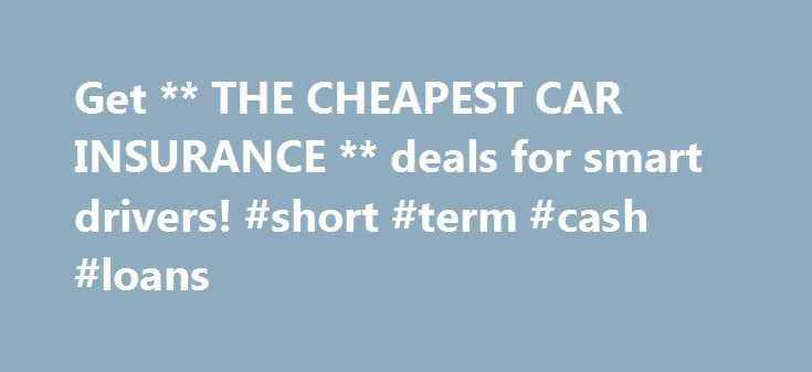 Get ** THE CHEAPEST CAR INSURANCE ** deals for smart drivers! #short #term #cash #loans http://insurance.nef2.com/get-the-cheapest-car-insurance-deals-for-smart-drivers-short-term-cash-loans/  #car cheap insurance # Looking for The Cheapest Car Insurance Liability car insurance is required by law, but there are other reasons to carry a policy. Most lenders require full coverage insurance if you are buying a car. Plus, it... Read more