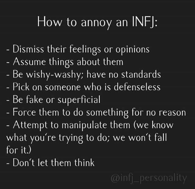 INFJ - wanna make me not like you real fast? Tell me no one else think like you. I will never forget that you said it!