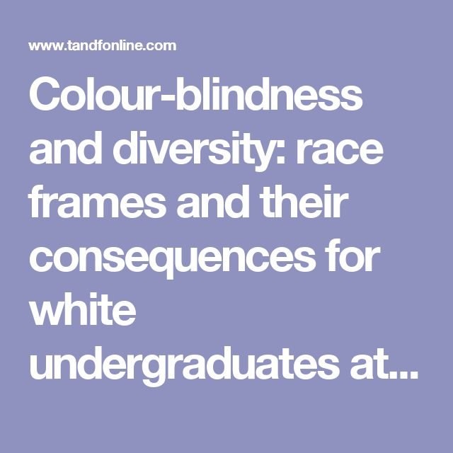 Colour-blindness and diversity: race frames and their consequences for white undergraduates at elite US universities: Ethnic and Racial Studies: Vol 38, No 6