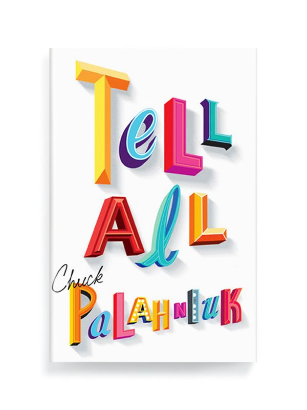 Tell All by Chuck Palahniuk  Designed by Ben Wiseman