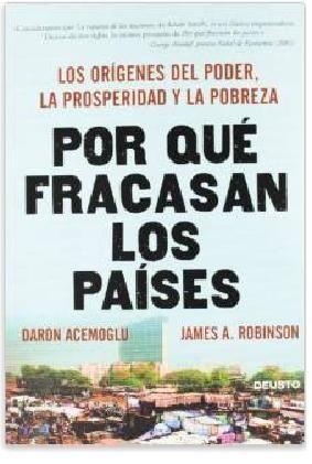 """""""POR QUÉ FRACASAN LOS PAÍSES"""". Daron Acemoglu y James A. Robinson."""