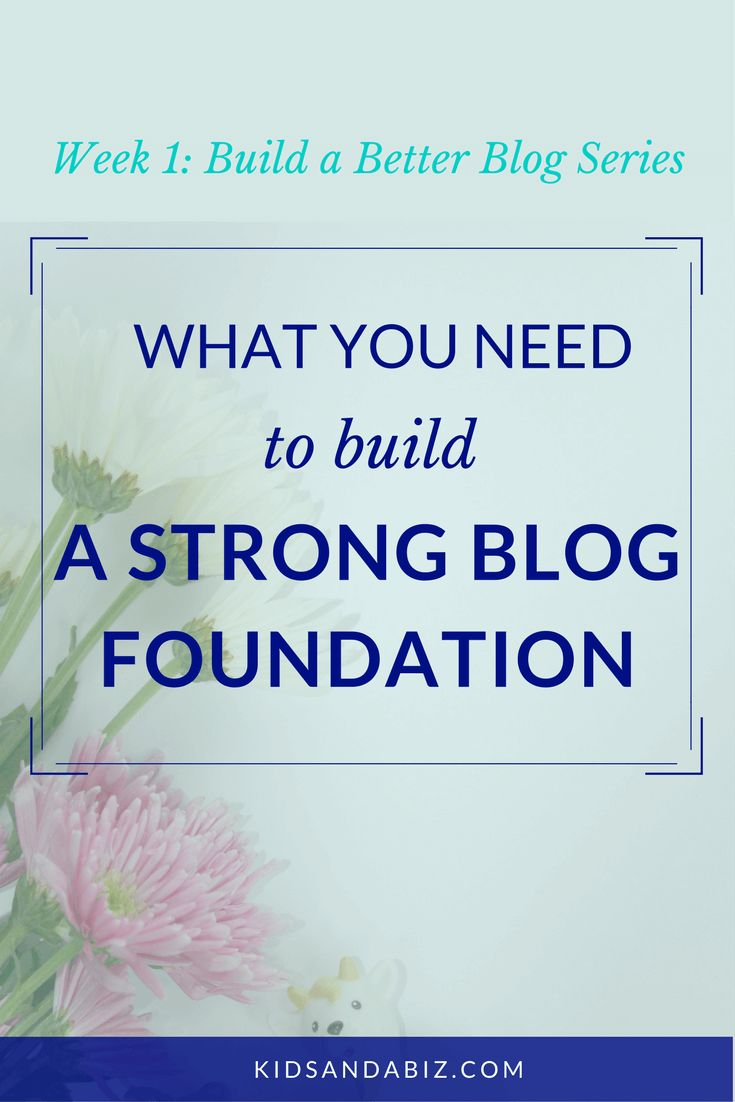 What you need to build a strong blog foundation