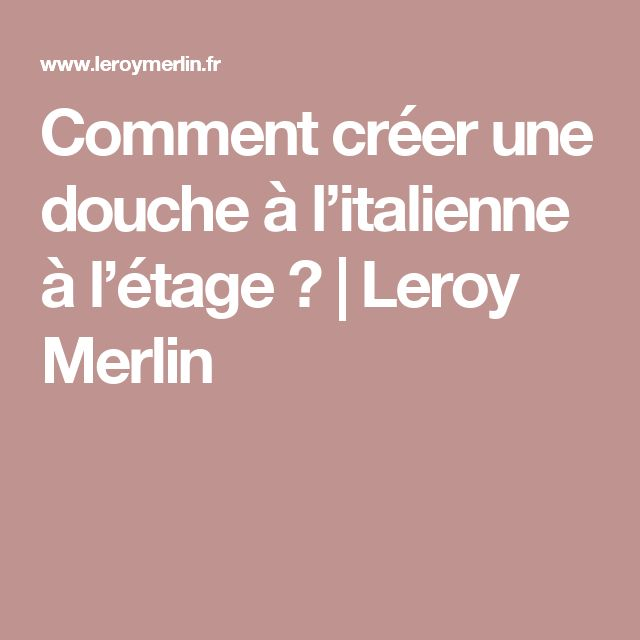 25 best ideas about douche leroy merlin on pinterest - Comment faire une douche italienne ...