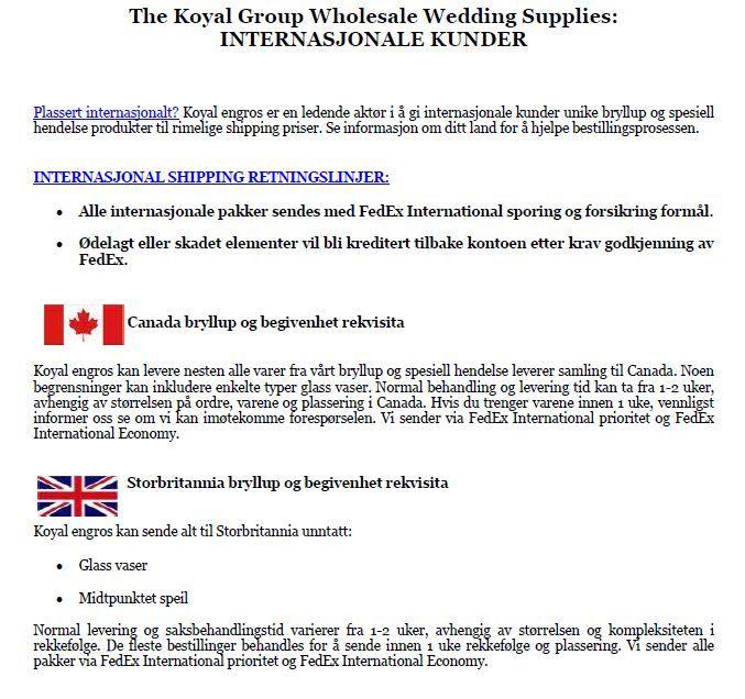 Plassert internasjonalt? Koyal engros er en ledende aktør i å gi internasjonale kunder unike bryllup og spesiell hendelse produkter til rimelige shipping priser. Se informasjon om ditt land for å hjelpe bestillingsprosessen. Se mer:  http://www.koyalwholesale.com/