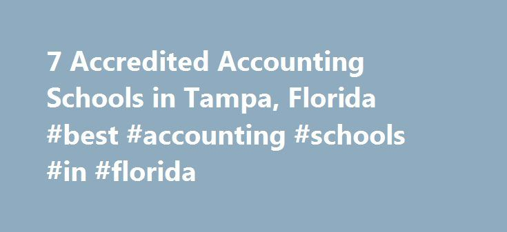 7 Accredited Accounting Schools in Tampa, Florida #best #accounting #schools #in #florida http://malta.remmont.com/7-accredited-accounting-schools-in-tampa-florida-best-accounting-schools-in-florida/  # Find Your Degree Accounting Schools In Tampa, Florida The city of Tampa has 7 schools where accounting faculty can find employment. Below are statistics and other relevant data to help analyze the state of accounting and accounting education in Tampa, which includes accounting training at the…