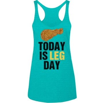 Yummy Leg Day   When you workout show what you'd rather be doing with a funny anti-fitness design. Today is leg day. And I'm talking about chicken legs. YUM!