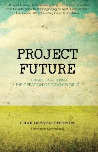 Project Future: The Inside Story Behind the Creation of Disney World -- Continue to the product at the image link.
