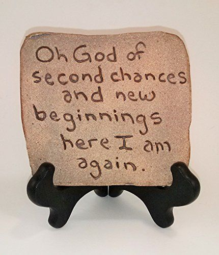 Aunt Chris Pottery  Desk Top  Rustic Bible Clay Sign  With a Unique Biblical Words or Quotes  Oh God Of Second Chances And New Beginnings Here I Am Again  Sign is Sitting On a Easel  Sign is Also Hand Etched *** See this great product.(This is an Amazon affiliate link and I receive a commission for the sales)