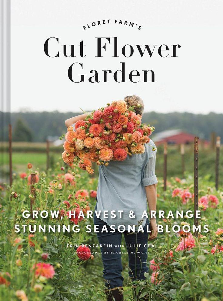 Cut Flower Garden: Grow, Harvest, and Arrange Stunning Seasonal Blooms