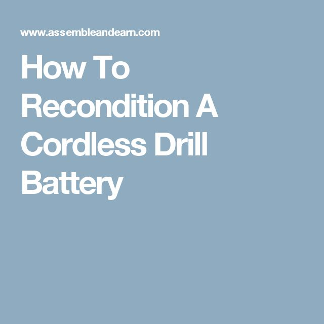 How To Recondition A Cordless Drill Battery