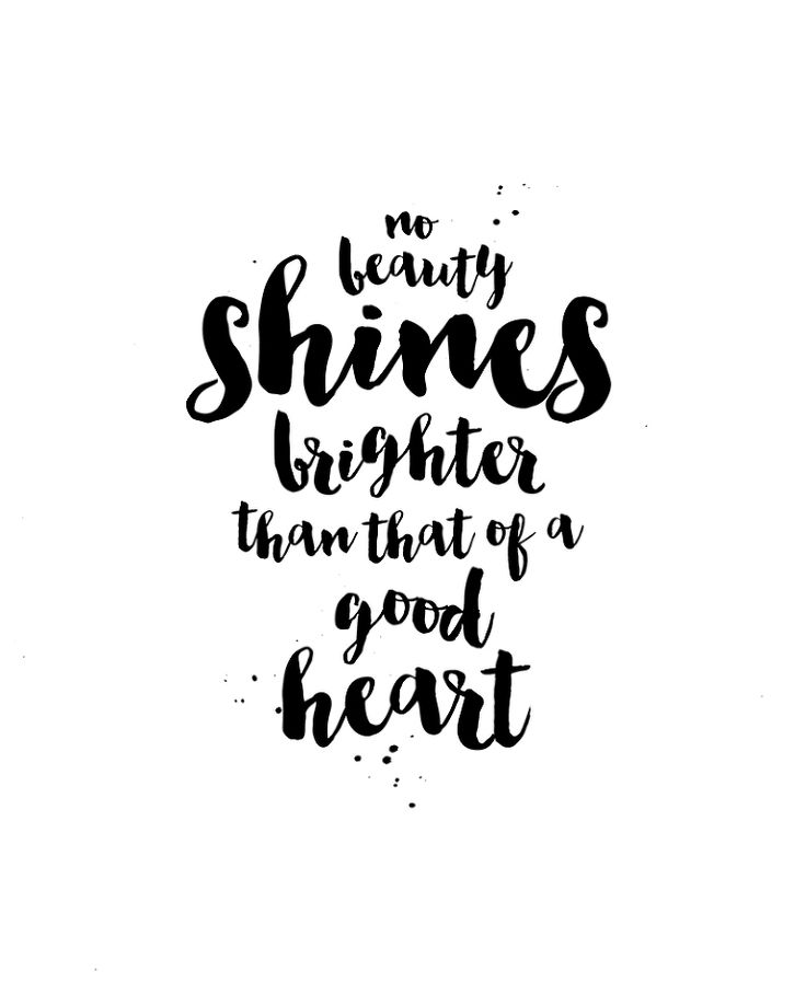 Free Printable - No Beauty Shines Brighter Than That of a Good Heart