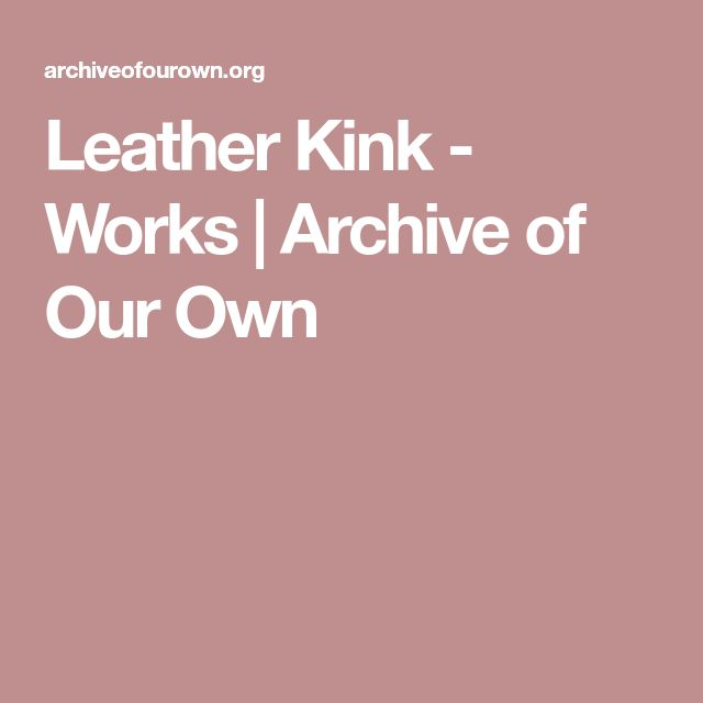 Leather Kink - Works         |         Archive of Our Own