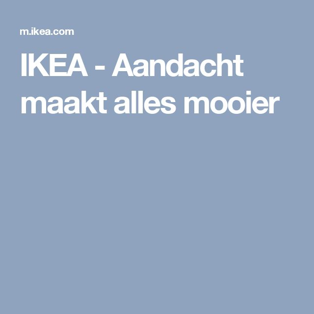 IKEA - Aandacht maakt alles mooier