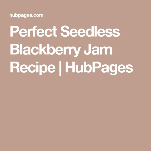 Perfect Seedless Blackberry Jam Recipe | HubPages