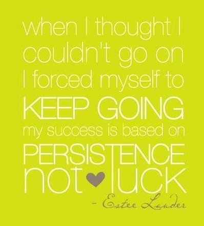 When I thought I couldn't go on I forced myself to keep going. My success is based on persistence not luck. -Estee Lauder #Success #Persistence #EsteeLauder