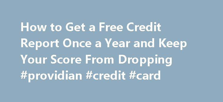 How to Get a Free Credit Report Once a Year and Keep Your Score From Dropping #providian #credit #card http://remmont.com/how-to-get-a-free-credit-report-once-a-year-and-keep-your-score-from-dropping-providian-credit-card/  #free credit score check # Other People Are Reading Free Credit Report Go to the Annual Credit Report website. This website is authorized by the government to provide the free credit reports to which you are entitled by law. Select the state in which you live and fill out…