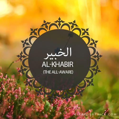 Al-Khabir,The All-Aware.