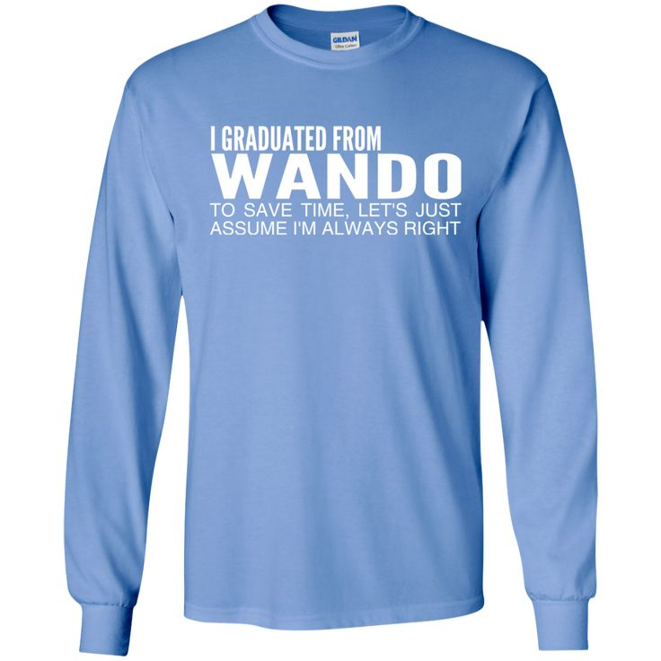 I Graduated From Wando To Save Time Lets Just Assume Im Always Right Long Sleeve Tees