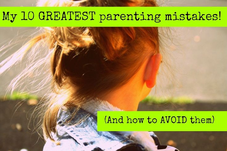 My 10 greatest parenting mistakes to date and how you can avoid them!   poutinginheels.com