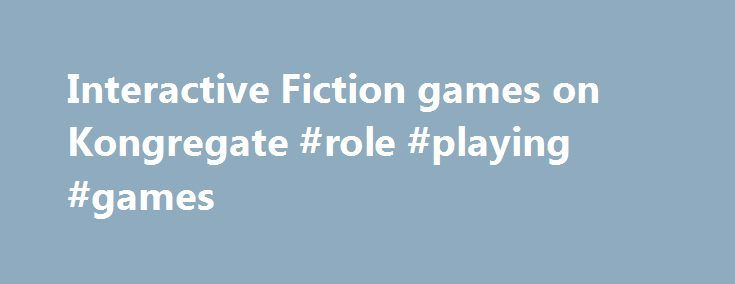 Interactive Fiction games on Kongregate #role #playing #games http://game.remmont.com/interactive-fiction-games-on-kongregate-role-playing-games/  We have reduced support for legacy browsers. What does this mean for me? You will always be able to play your favorite games on Kongregate. However, certain site features may suddenly stop working and leave you with a severely degraded experience. What should I do? We strongly urge all our users to upgrade to modern…