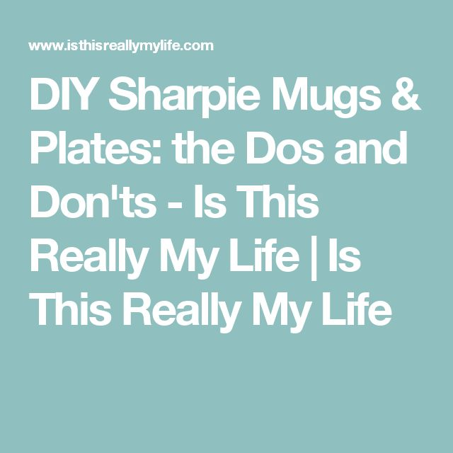 DIY Sharpie Mugs & Plates: the Dos and Don'ts - Is This Really My Life | Is This Really My Life