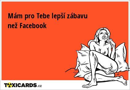 Mám pro Tebe lepší zábavu než Facebook