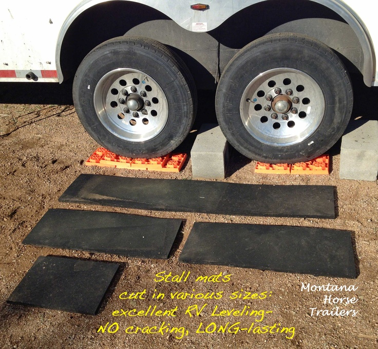 Trailering Tip for the Day-  Stall Mats cut in various sizes for RV Leveling: Tough; Long-lasting; Won't Crack in the Cold Adjust Every Wheel Individually store ANYWHERE- back of your pickup, floor of tack room, storage bin, unused stall, etc. -Montana Horse Trailers