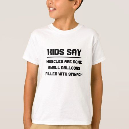 Kids say: Muscles are some small balloons T-Shirt - click/tap to personalize and buy