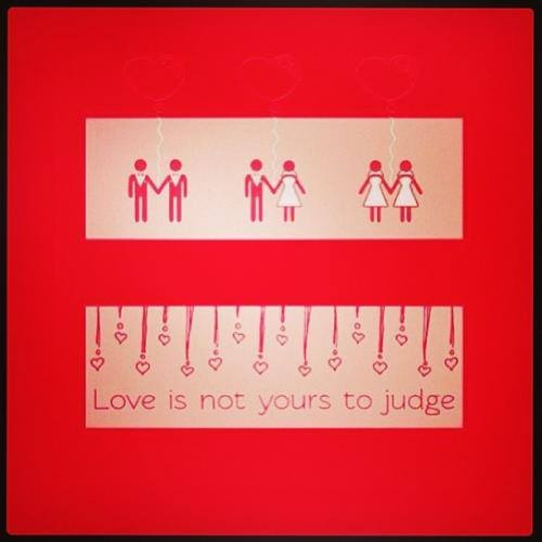 marriage equality ..all.. Love is not yours to judge.
