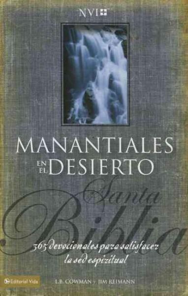 Santa biblia NVI manantiales en el desierto / NIV Streams In the Desert Bible: 365 devocionales para satisfacer l...