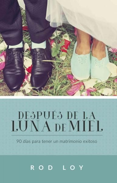 Despues de la luna de miel / After the Honeymoon: 90 Dias Para Tener Un Matrimonio Exitoso / 90 Days to Have a Su...