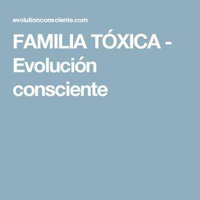 FAMILIA TÓXICA - Evolución consciente