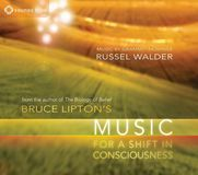 Bruce Lipton's Music for a Shift in Consciousness [CD]
