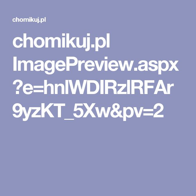 chomikuj.pl ImagePreview.aspx?e=hnlWDIRzlRFAr9yzKT_5Xw&pv=2