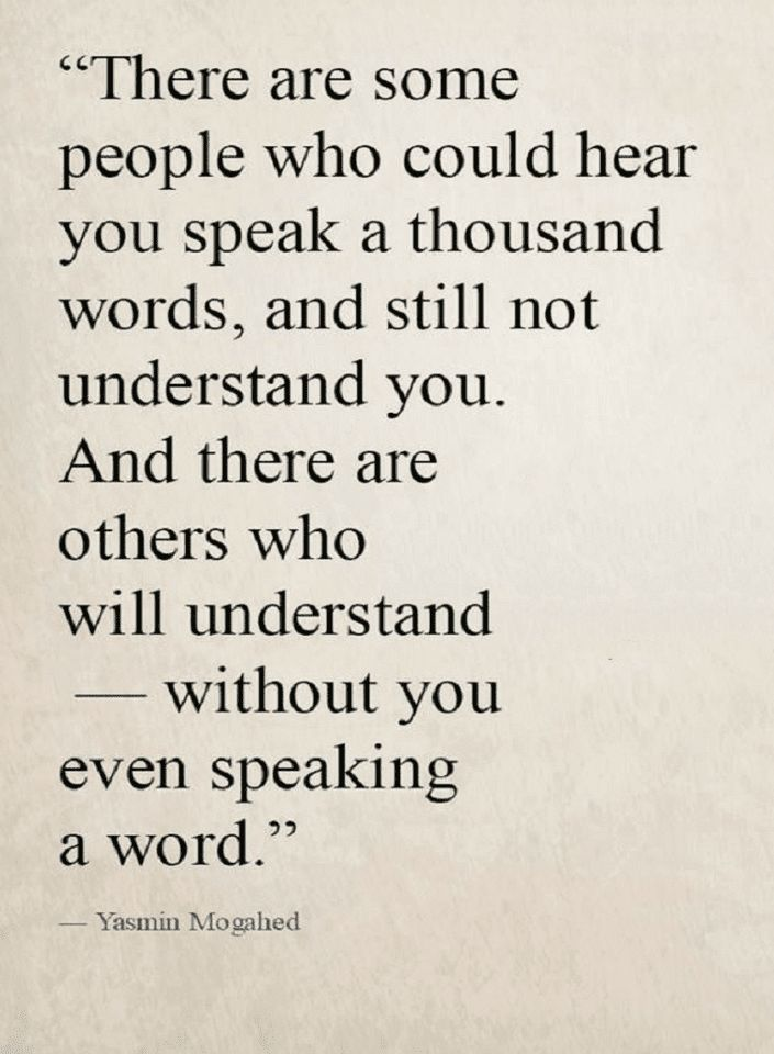 Quotes To some people you could speak for days and at the end they wouldn't know nothing about you, and to some you don't even utter a word and they know it all.