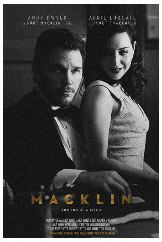 """I loved (on NBC's Parks & Recreation) the Burt Macklin (a cliched sort of spy, maybe FBI agent) character that Andy created. Love the idea of Burt Macklin having a movie of his own! """"Macklin, you son of bitch!"""" LOL!"""