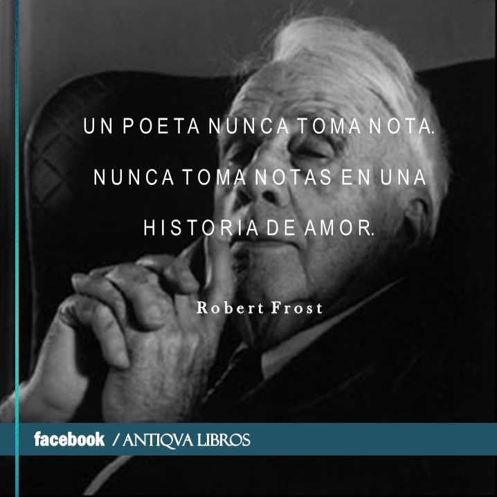 """""""Un poeta nunca toma nota, nunca toma notas en una historia de amor"""" - Robert Frost"""