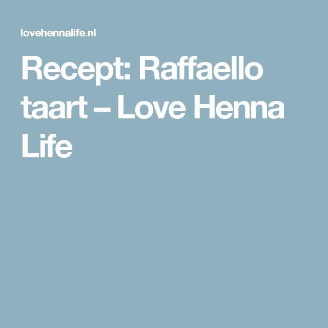 Recept: Raffaello taart – Love Henna Life